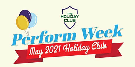 Holiday Club May 2021 - Perform Week tickets
