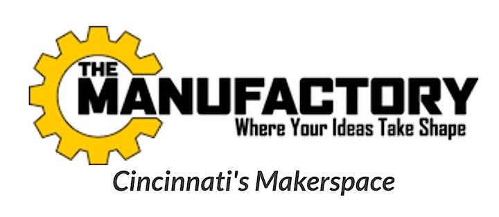 The Manufactory. Where your ideas take shape.  Cincinnati 's makerspace.