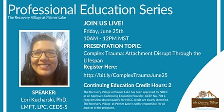Professional Education Series: Complex Trauma: Attachment Disrupt tickets