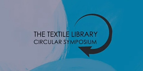 THE TEXTILE LIBRARY CIRCULAR SYMPOSIUM: THE SUSTAINABLE PERSPECTIVE tickets