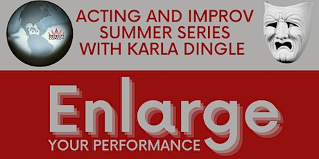 Enlarge your Performance - Acting & Improv Summer Series with Karla Dingle tickets