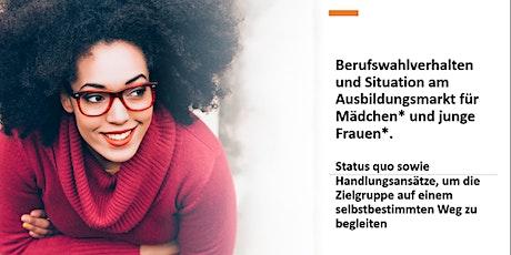 Berufswahlverhalten und Situation am Ausbildungsmarkt  für junge Frauen* Tickets