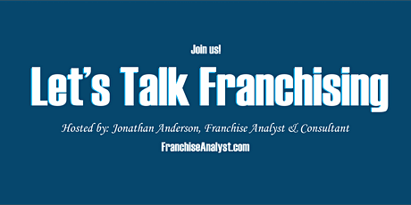 Franchising - Let's talk franchising (Recurring, Every Tuesday 1pm ET) tickets