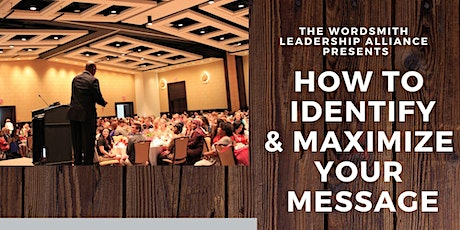 HOW TO IDENTIFY & MAXIMIZE YOUR MESSAGE! tickets