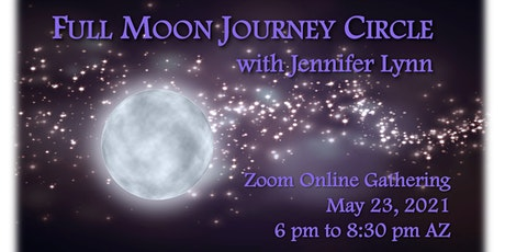 Full Moon Shamanic Journey Circle, May 23, 2021, with Jennifer Lynn tickets