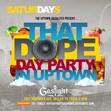 "That DOPE DAY Party in UPtown @ Gaslight | Satur""DAY""s tickets"