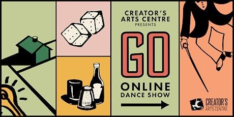 Creator's Arts Centre presents: GO! An Online Dance Show tickets