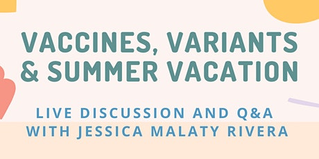 Vaccines, Variants and Summer Vacation tickets