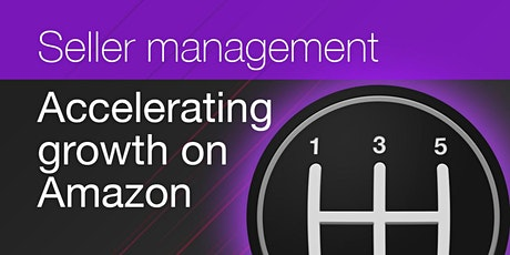 Accelerate growth on Amazon - Seller management skills training [Nov 2021] tickets