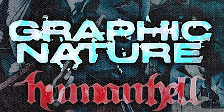Graphic Nature with Human Hell tickets