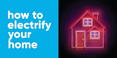 How To Electrify Your Home - All your questions answered tickets