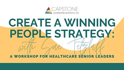 Create a Winning PEOPLE Strategy: A Workshop for Healthcare Senior Leaders tickets