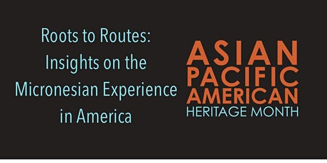 Roots to Routes: Insights on the Micronesian Experience in America tickets