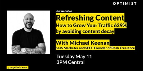 Refreshing Content: How to Grow Your Traffic 629%  with Michael Keenan tickets