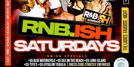 RNB•ISH SATURDAYS THE LADIES FAVORITE NIGHT tickets