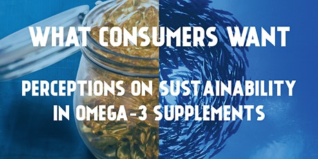 What Consumers Want: Perceptions on Sustainability in Omega-3 Supplements tickets
