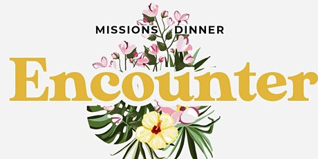 Missions Dinner - Encounter tickets
