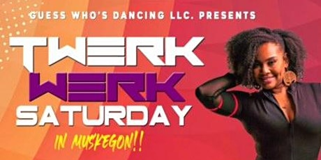 Twerk Werk Saturday in Muskegon tickets