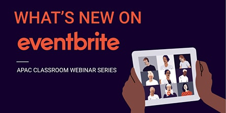 Eventbrite Classroom: What's New on Eventbrite! (APAC) tickets
