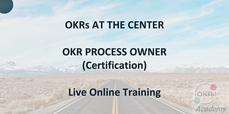 OKRs AT THE CENTER - OKR Process Owner - Live Online Training - 8 Modules tickets