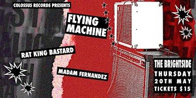 Flying Machine, Rat King Bastard & Madam Fernandez