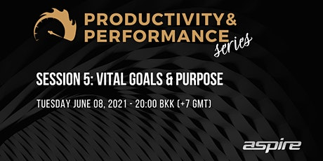 Productivity & Performance Series: Week 5 Vital Goals & Purpose tickets