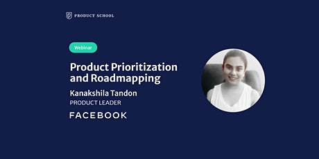 Webinar: Product Prioritization and Roadmapping by Facebook Product Leader tickets