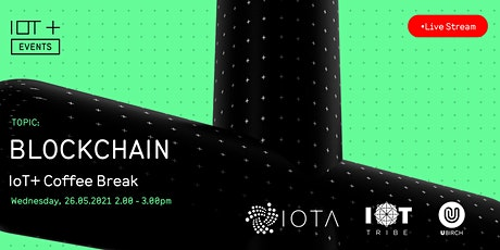 IoT+ Coffee Break: Blockchain / DLT with IOTA, IOT Tribe and UBRICH tickets