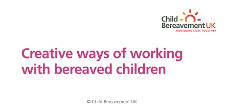 Creative Ways of Working with Bereaved Children (3 hour webinar) tickets