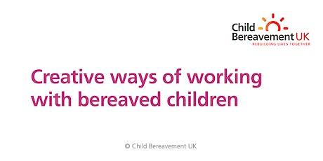 Creative Ways of Working with Bereaved Children (3 hour webinar) biglietti