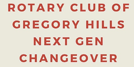 Rotary  Club of Gregory Hills Next Gen Changeover Dinner tickets