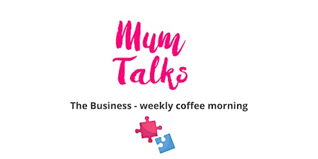Mum Talks - The Business Coffee Morning tickets