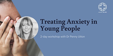 Treating Anxiety in Young People Workshop with Dr Penny Utton (2-Day) tickets