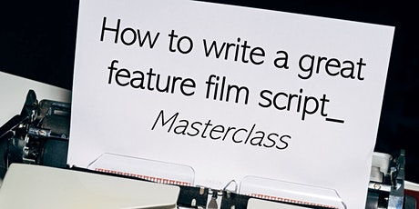 How to write a great feature film script masterclass tickets