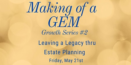 Making of a Gem - Series #2 - Leaving a Legacy by Managing your Estate tickets