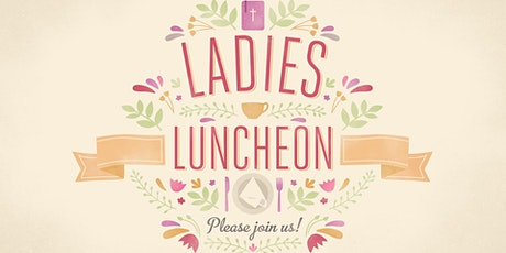 Ladies Luncheon- Saturday, May 15th tickets