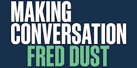 Making Conversation with Fred Dust tickets