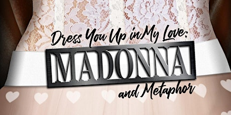 Dress You Up in My Love: Madonna and Metaphor tickets
