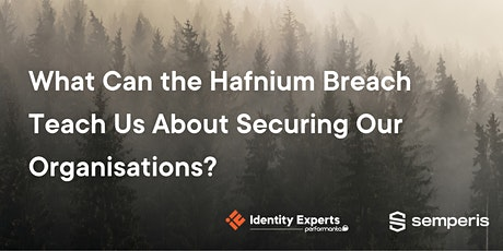 What Can the Hafnium Breach Teach Us About Securing Our Organisations? tickets