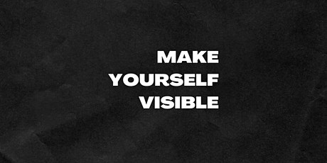 MAKE YOURSELF VISIBLE tickets