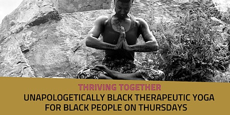 Thriving together  UNAPOLOGETICALLY BLACK Therapeutic Yoga for Black people tickets