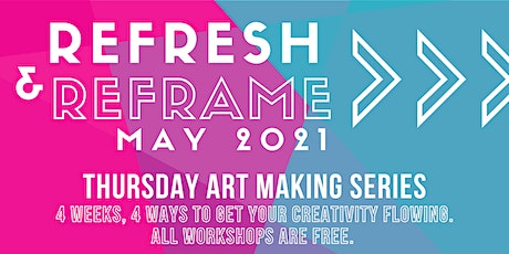 ReFresh & ReFrame: Thursday Art Making Series tickets