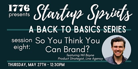 1776 Presents: Startup Sprints Session 8  - So You Think You Can Brand? tickets