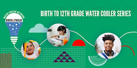 Birth to 12th Grade Water Cooler Series - Virtual Two Part Convening tickets