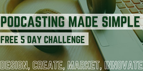 Podcasting Made Simple 5 FREE Day Challenge tickets