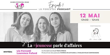 Série La #Jeunesse parle d'affaires - La force du Podcast billets