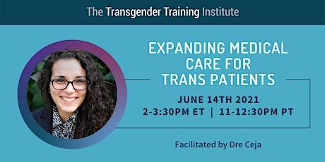 Expanding Medical Care for Trans Patients - 6/14/21, 2-3:30 ET/11-12:30 PT tickets