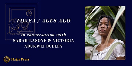 Fovea / Ages Ago with Sarah Lasoye and Victoria Adukwei Bulley tickets