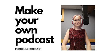 Make your own Podcast with Michelle Durant tickets