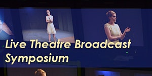 Live Theatre Broadcast Symposium